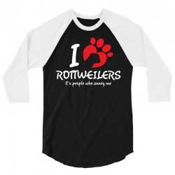I Love Rottweilers Its People Who Annoy Me 3/4 Sleeve Shirt | Artistshot