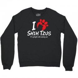 I Love Shih Tzus Its People Who Annoy Me Crewneck Sweatshirt | Artistshot