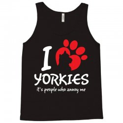 I Love Yorkies Its People Who Annoy Me Tank Top | Artistshot