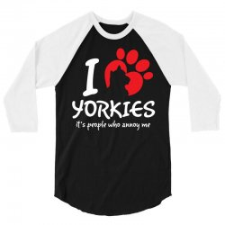 I Love Yorkies Its People Who Annoy Me 3/4 Sleeve Shirt | Artistshot