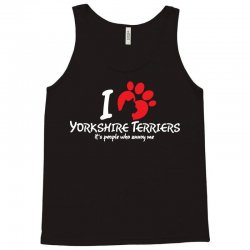 I Love Yorkshire Terriers Its Peoplewho Annoy Me Tank Top   Artistshot