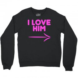 I Love Him Crewneck Sweatshirt | Artistshot