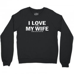 I Love It When My Wife Comes Sailing With Me Crewneck Sweatshirt | Artistshot