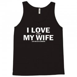 I Love It When My Wife Lets Me Go Climbing Tank Top | Artistshot