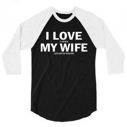 I Love It When My Wife Lets Me Go Golfing 3/4 Sleeve Shirt | Artistshot