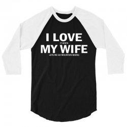 I Love It When My Wife Lets Me Go Mountain Biking 3/4 Sleeve Shirt | Artistshot