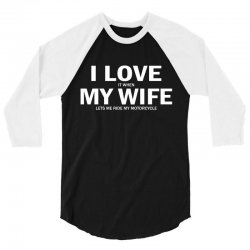 I Love It When My Wife Lets Me Ride My Motorcycle 3/4 Sleeve Shirt | Artistshot