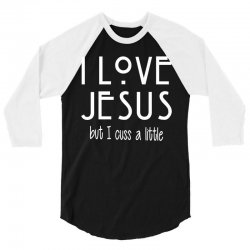 I Love Jesus but I Cuss A Little 3/4 Sleeve Shirt | Artistshot