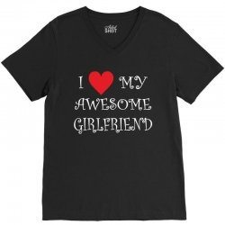 I Love My Awesome Girlfriend V-Neck Tee | Artistshot