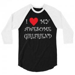 I Love My Awesome Girlfriend 3/4 Sleeve Shirt | Artistshot