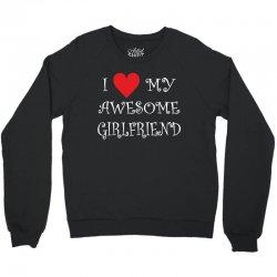 I Love My Awesome Girlfriend Crewneck Sweatshirt | Artistshot
