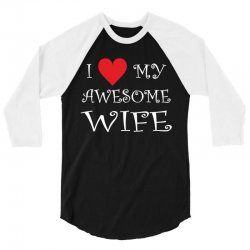 I Love My Awesome Wife 3/4 Sleeve Shirt | Artistshot