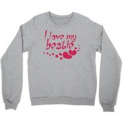 I Love My Bestie Crewneck Sweatshirt | Artistshot