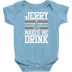Custom Jerry Makes Me Drink Dallas Cowboys Baby Bodysuit By