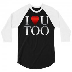 I Love U Too 3/4 Sleeve Shirt | Artistshot