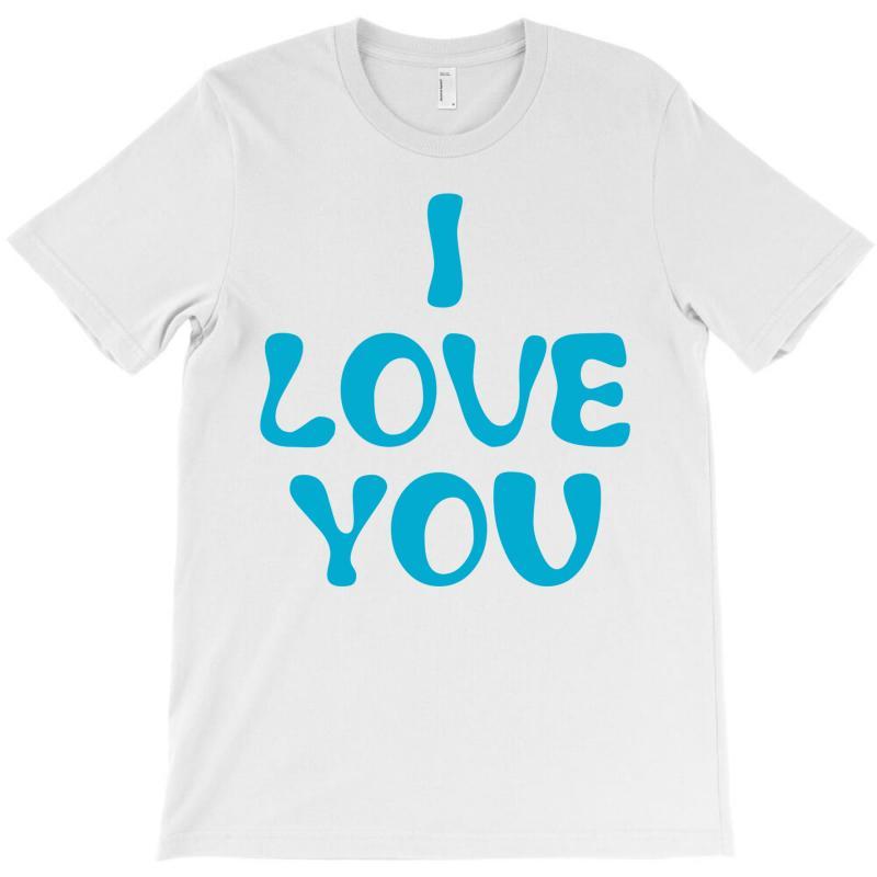 I Love You T-shirt | Artistshot