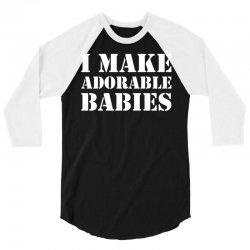 I Make Adorable Babies 3/4 Sleeve Shirt   Artistshot