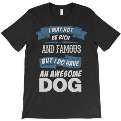 .... I Do Have An Awesome Dog T-shirt Designed By Tshiart