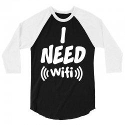I Need Wi-Fi 3/4 Sleeve Shirt | Artistshot