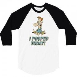 I Pooped Today 3/4 Sleeve Shirt   Artistshot