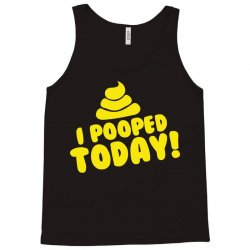 I Pooped Today Tank Top | Artistshot