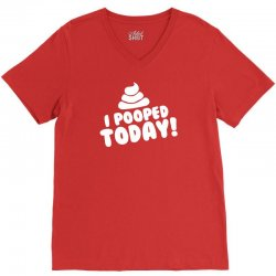 I Pooped Today V-Neck Tee | Artistshot