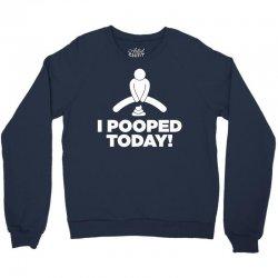 I Pooped Today Crewneck Sweatshirt | Artistshot