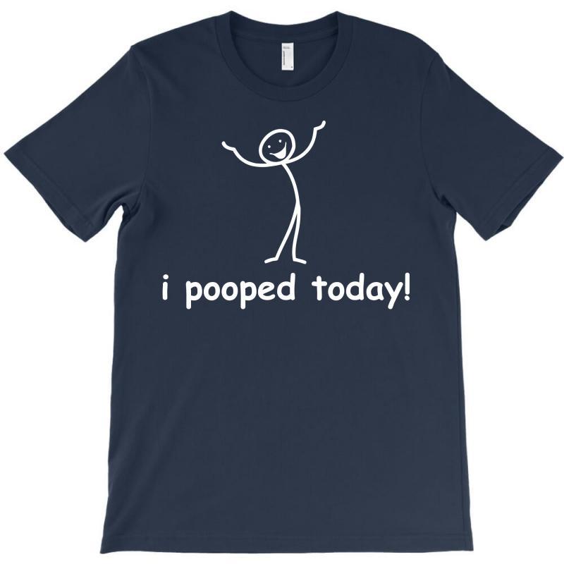 I Pooped Today T-shirt | Artistshot