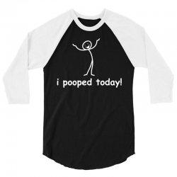I Pooped Today 3/4 Sleeve Shirt | Artistshot
