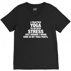 I Practice Yoga To Relieve Stress V-Neck Tee | Artistshot