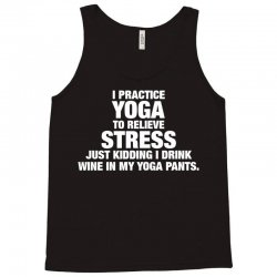 I Practice Yoga To Relieve Stress Tank Top | Artistshot