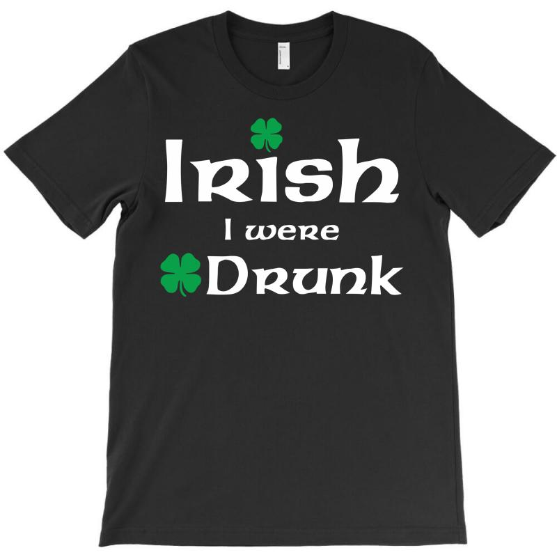 Irish I Were Drunk T-shirt | Artistshot