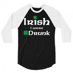 Irish I Were Drunk 3/4 Sleeve Shirt | Artistshot