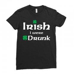 Irish I Were Drunk Ladies Fitted T-Shirt | Artistshot