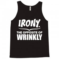 Irony The Opposite of Wrinkly Tank Top   Artistshot