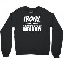 Irony The Opposite of Wrinkly Crewneck Sweatshirt   Artistshot