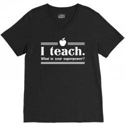 I Teach, What's Your Superpower? V-Neck Tee | Artistshot