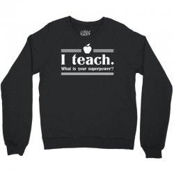 I Teach, What's Your Superpower? Crewneck Sweatshirt | Artistshot