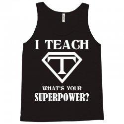 I Teach, What's Your Superpower? Tank Top | Artistshot