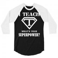 I Teach, What's Your Superpower? 3/4 Sleeve Shirt | Artistshot