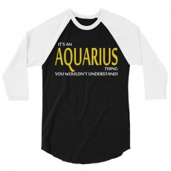 It's An AQUARIUS Thing, You Wouldn't Understand! 3/4 Sleeve Shirt | Artistshot