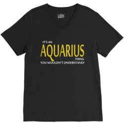 It's An AQUARIUS Thing, You Wouldn't Understand! V-Neck Tee | Artistshot