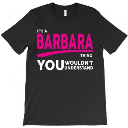 Barbara Thing You Wouldn't Understand T-shirt Designed By Tshiart