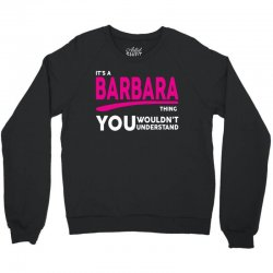 BARBARA thing you wouldn't understand Crewneck Sweatshirt | Artistshot