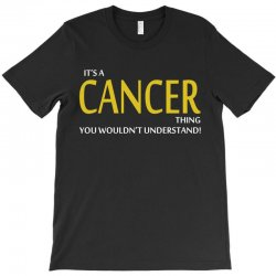It's A CANCER Thing, You Wouldn't Understand! T-Shirt | Artistshot