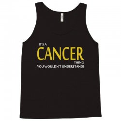 It's A CANCER Thing, You Wouldn't Understand! Tank Top | Artistshot