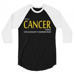 It's A CANCER Thing, You Wouldn't Understand! 3/4 Sleeve Shirt | Artistshot