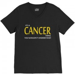 It's A CANCER Thing, You Wouldn't Understand! V-Neck Tee | Artistshot