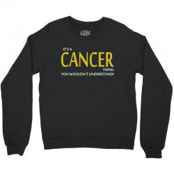 It's A CANCER Thing, You Wouldn't Understand! Crewneck Sweatshirt | Artistshot