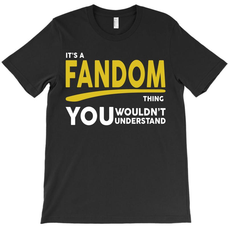 It's A Fandom Thing T-shirt | Artistshot